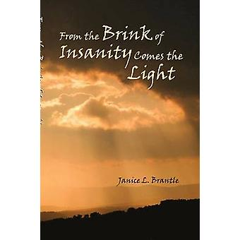 From the Brink of Insanity Comes the Light by Brantle & Janice