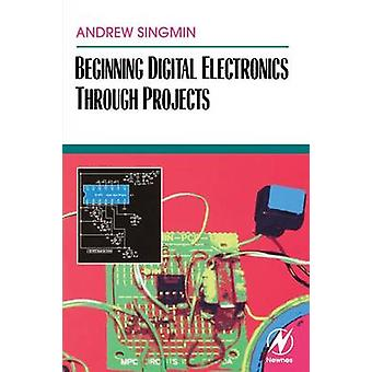 Beginning Digital Electronics Through Projects by Singmin & Andrew