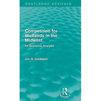 Wettbewerb für Feuchtgebiete im mittleren Westen eine ökonomische Analyse von Goldstein & Jon H.