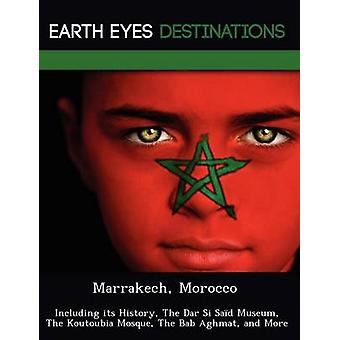 Marrakech Morocco Including its History The Dar Si Sad Museum The Koutoubia Mosque The Bab Aghmat and More by Wilkins & Sandra