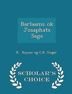Barlaams ok Josaphats Saga  Scholars Choice Edition by Keyser og C.R. Unger & R.
