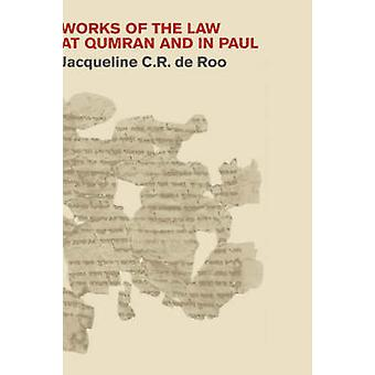 Works of the Law at Qumran and in Paul by de Roo & Jacqueline C. R.