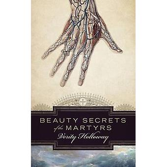Beauty Secrets of The Martyrs by Holloway & Verity
