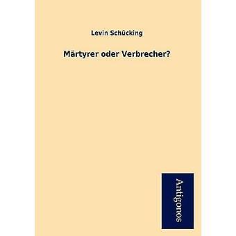 M Rtyrer Oder Verbrecher by Sch Cking & Levin