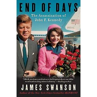 End of Days - The Assassination of John F. Kennedy by James L. Swanson