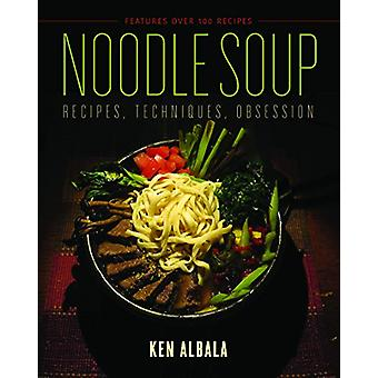 Noodle Soup - Recipes - Techniques - Obsession by Ken Albala - 9780252