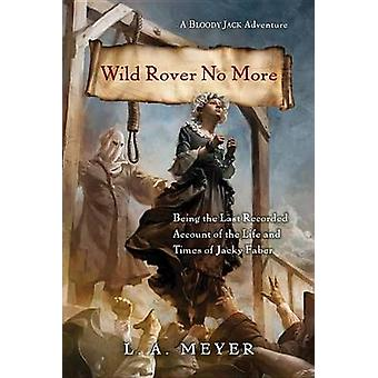 Wild Rover No More - Being the Last Recorded Account of the Life and T