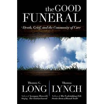 The Good Funeral - Death - Grief - and the Community of Care by Thomas