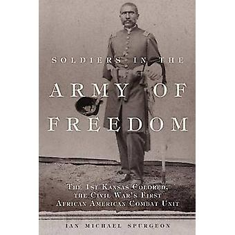 Soldiers in the Army of Freedom - The 1st Kansas Colored - the Civil W