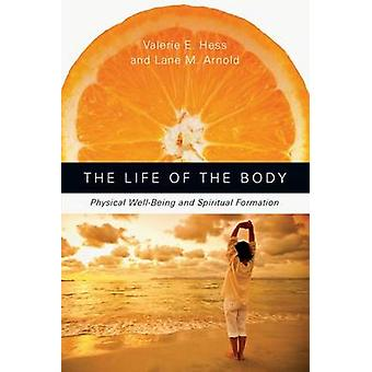 The Life of the Body - Physical Well-Being and Spiritual Formation by