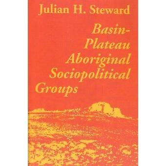 Basin Plateau Aboriginal Sociopolitical (2nd) by Julian H Steward - 9
