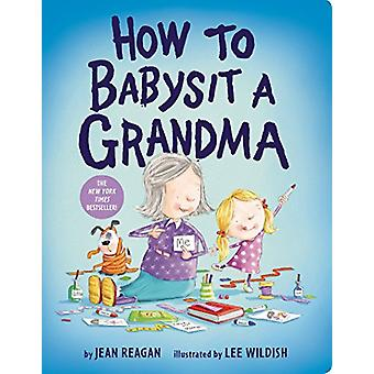 How to Babysit a Grandma by Jean Reagan - 9781524772567 Book