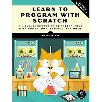 Learn to Program with Scratch - A Visual Introduction to Programming