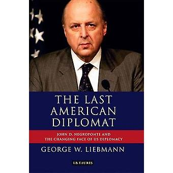 The Last American Diplomat - John D. Negroponte and the Changing Face