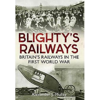 Blighty des Bahn - Britian der Bahn in die erste Welt Krieg von Alex