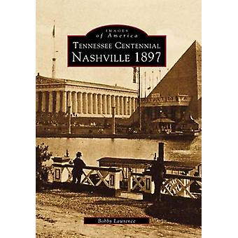 Tennessee Centennial - Nashville 1897 by Bobby Lawrence - 978073856869