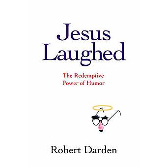Jesus Laughed The Redemptive Power of Humor by Darden & Robert