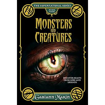 Monsters and Creatures  the Supernatural Series Volume Four by Gabiann Marin