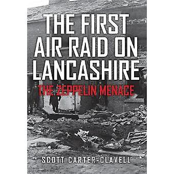 The First Air Raid on Lancashire  The Zeppelin Menace by Scott Carter Clavell