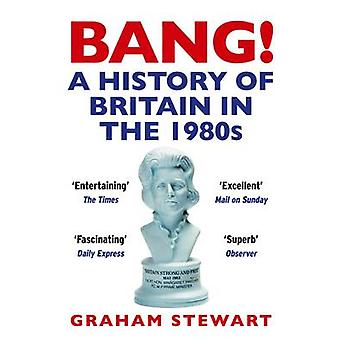 Bang! - A History of Britain in the 1980s (Main) by Graham Stewart - 9