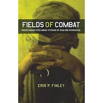 Fields of Combat  Understanding PTSD among Veterans of Iraq and Afghanistan by Erin P Finley