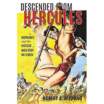 Descended from Hercules Biopolitics and the Muscled Male Body on Screen by Rushing & Robert A