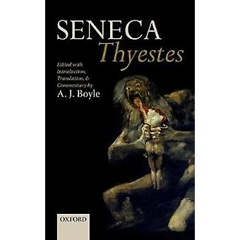 Seneca Thyestes  Edited with Introduction Translation and Commentary by Edited by A J Boyle