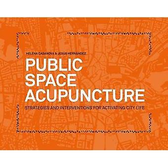 Strategie a intervence veřejné akupunktury pro aktivaci městského života podle editace Heleny Casanovové & Editoval Jes s Hern ndez