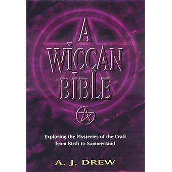 A Wiccan Bible  Exploring the Mysteries of the Craft from Birth to Summerland by A J Drew