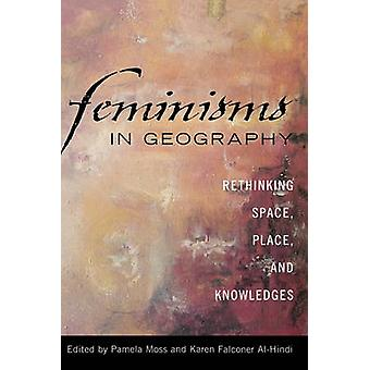 Feminisms in Geography by Edited by Pamela Moss & Edited by Karen Falconer Al Hindi