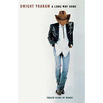 A Long Way Home Twelve Years of Words by Yoakam & Dwight
