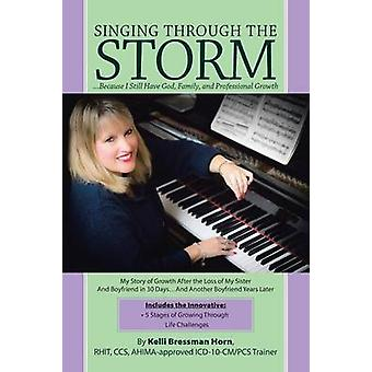 Singing Through The Storm ...Because I Still Have God Family and Professional Growth by Horn & Kelli Bressman