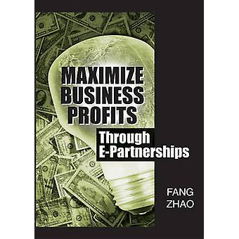 Maximize Business Profits Through EPartnerships by Zhao & Fang