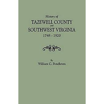 History of Tazewell County and Southwest Virginia 17481920 by Pendleton & William C.