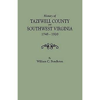 Geschiedenis van Tazewell County en Southwest Virginia 17481920 door Pendleton & William C.