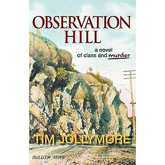 Observation Hill a novel of class and murder by Jollymore & Tim