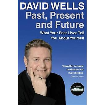 Past Present and Future What Your Past Lives Tell You about Yourself. David Wells by Wells & David