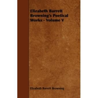 Elizabeth Barrett Brownings Poetical Works  Volume V by Browning & Elizabeth Barrett