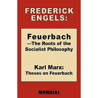 Feuerbach  The Roots of the Socialist Philosophy. Theses on Feuerbach by Engels & Frederick Friedrich