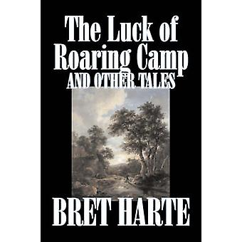 The Luck of Roaring Camp and Other Tales von Bret Harte Fiction Westerns Historical von Harte & Bret