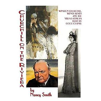 Churchill On The Riviera Winston Churchill Wendy Reves And The Villa La Pausa Built By Coco Chanel by Smith & Nancy