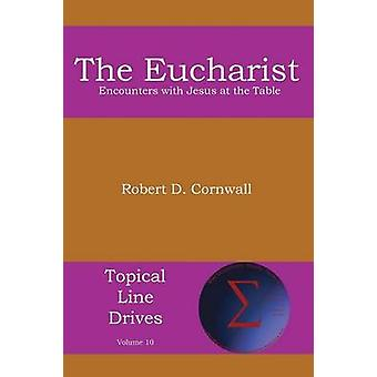 The Eucharist Encounters with Jesus at the Table by Cornwall & Robert D.