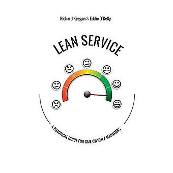 LEAN SERVICE A Practical Guide for SME OwnerManagers by Keegan & Richard