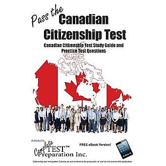 Pass the Canadian Citizenship Test Complete Canadian Citizenship Test Study Guide and Practice Test Questions by Complete & Test Preparation Inc.