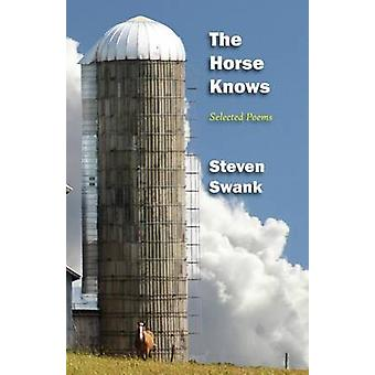 The Horse Knows Selected Poems by Swank & Steven