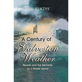 A Century of Galveston Weather People and the Elements on a Barrier Island by Blazyk & Stan