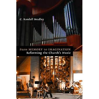 From Memory to Imagination Reforming the Churchs Music by Bradley & C Randall
