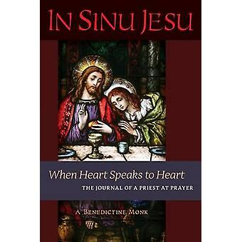 In Sinu Jesu When Heart Speaks to HeartThe Journal of a Priest at Prayer by A Benedictine Monk