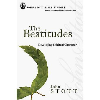 The Beatitudes  Developing Spiritual Character by John R W Stott