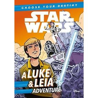 Star Wars Choose Your Destiny A Luke  Leia Adventure